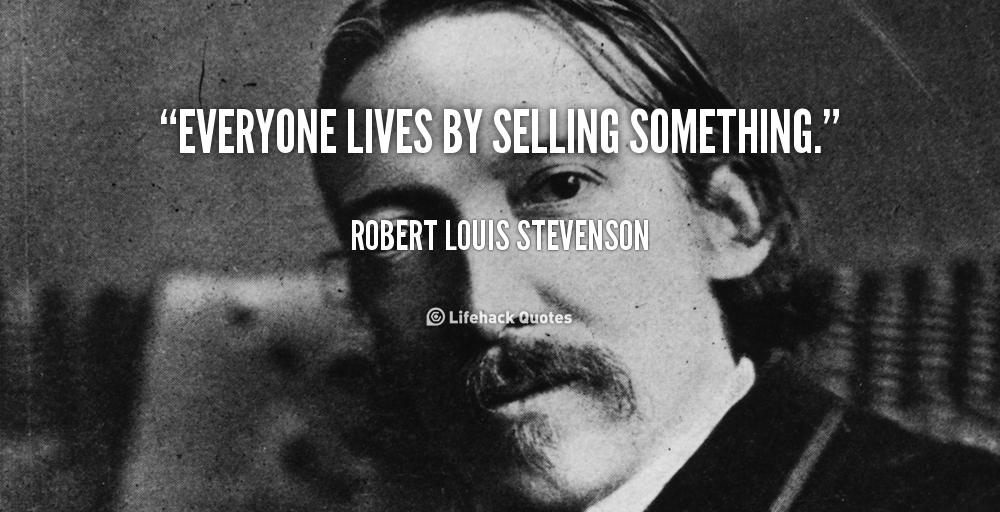 Robert Louis Stevenson - Everyone lives by selling something